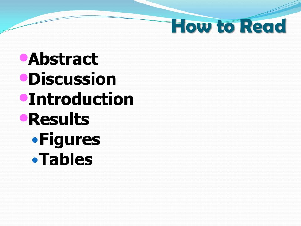 How to Read Abstract Discussion Introduction Results Figures Tables