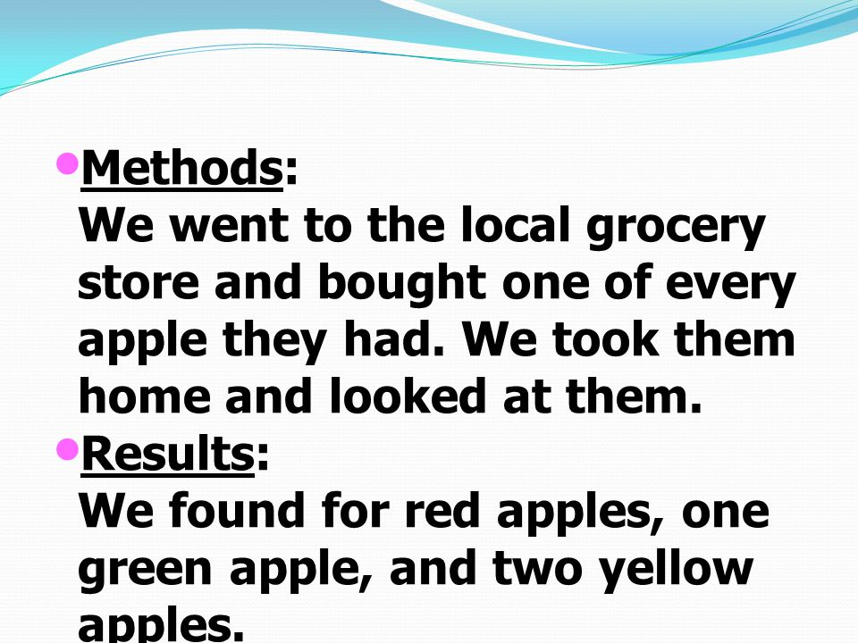 Methods: We went to the local grocery store and bought one of every apple they had.
