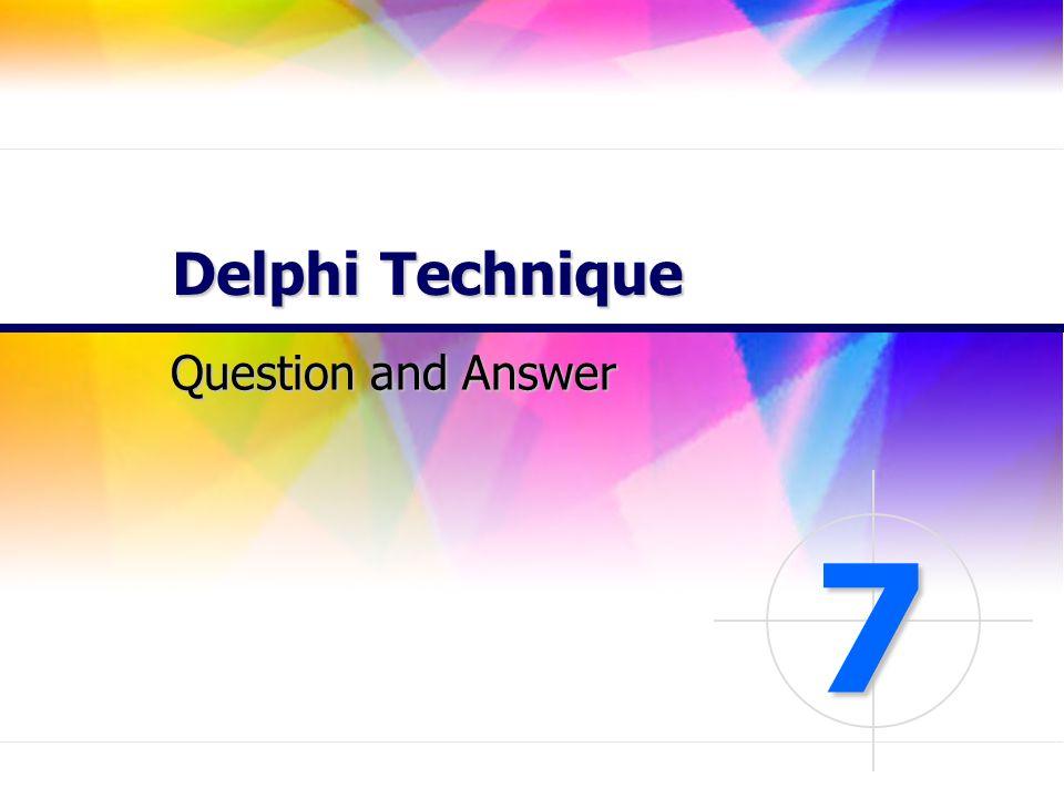 Delphi Technique Question and Answer 7