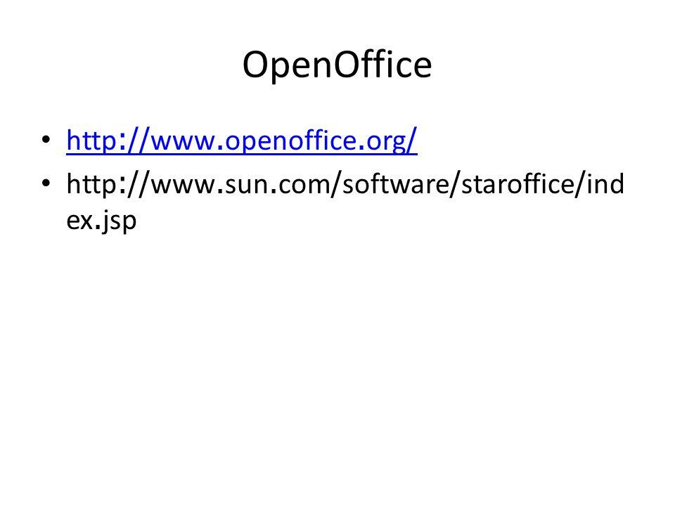 OpenOffice http://www.openoffice.org/ http://www.openoffice.org/ http://www.sun.com/software/staroffice/ind ex.jsp
