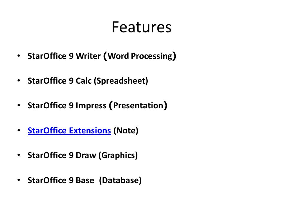 Features StarOffice 9 Writer (Word Processing) StarOffice 9 Calc (Spreadsheet) StarOffice 9 Impress (Presentation) StarOffice Extensions (Note) StarOffice Extensions StarOffice 9 Draw (Graphics) StarOffice 9 Base (Database)