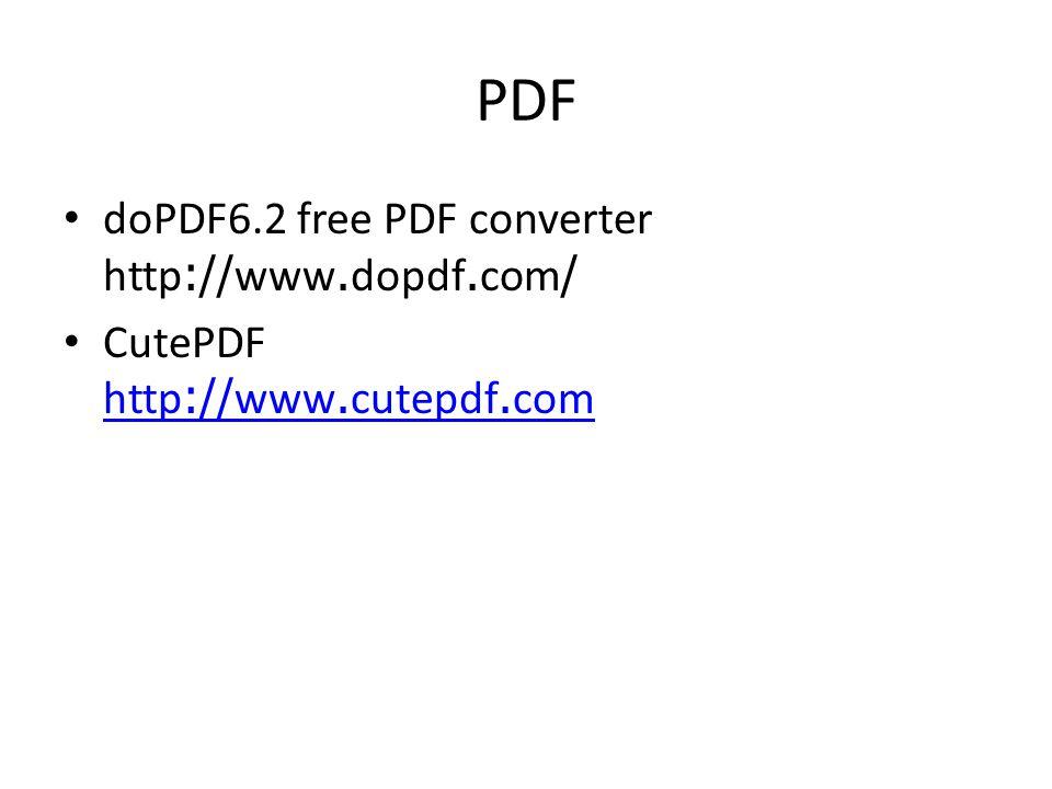 PDF doPDF6.2 free PDF converter http://www.dopdf.com/ CutePDF http://www.cutepdf.com http://www.cutepdf.com