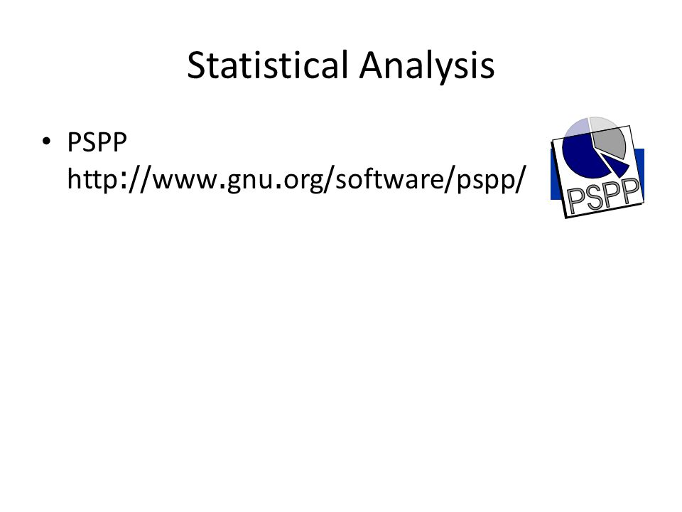 Statistical Analysis PSPP http://www.gnu.org/software/pspp/