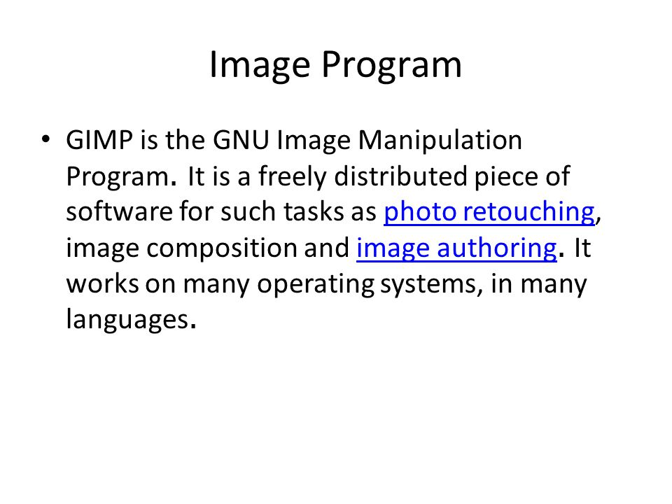 Image Program GIMP is the GNU Image Manipulation Program.