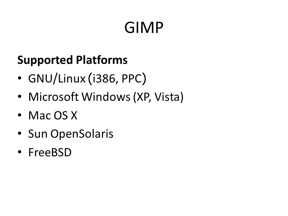 Supported Platforms GNU/Linux (i386, PPC) Microsoft Windows (XP, Vista) Mac OS X Sun OpenSolaris FreeBSD