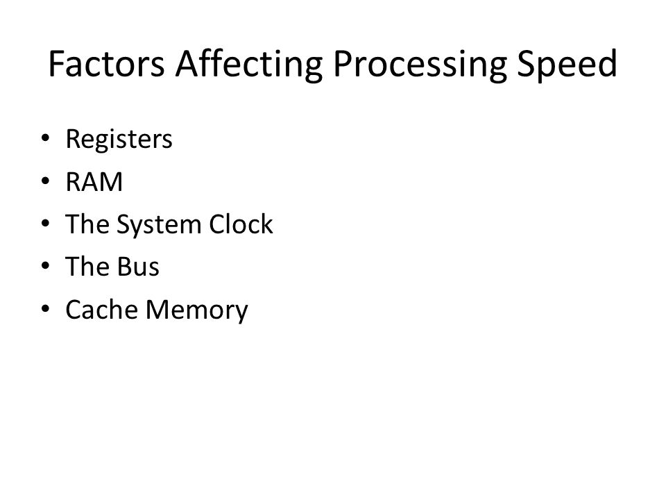 Factors Affecting Processing Speed Registers RAM The System Clock The Bus Cache Memory