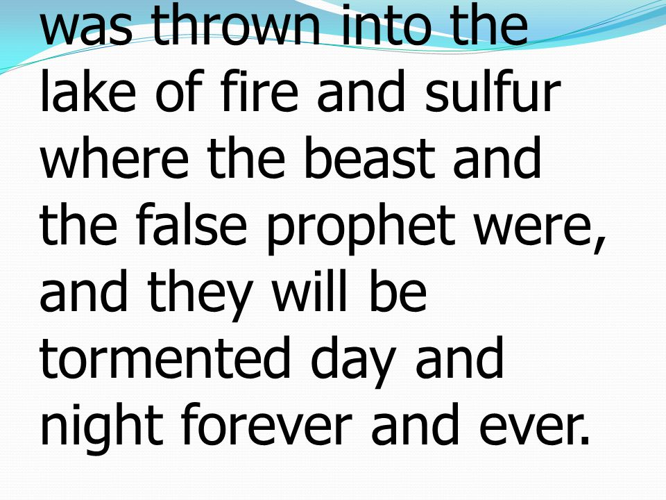 Revelation วิวรณ์​ 20:10-15 10 and the devil who had deceived them was thrown into the lake of fire and sulfur where the beast and the false prophet were, and they will be tormented day and night forever and ever.