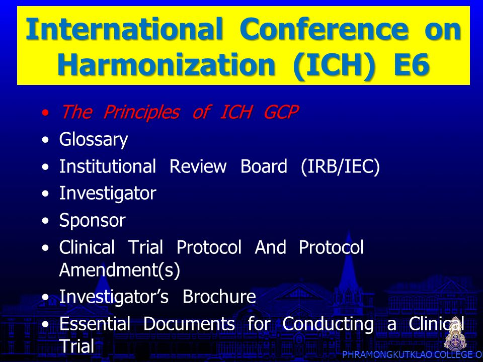 PHRAMONGKUTKLAO COLLEGE OF MEDICINE 13 Principles of ICH-GCP 11 The confidentiality of records that could identify subjects should be protected, respecting the privacy and confidentiality rules in accordance with the applicable regulatory requirement(s).