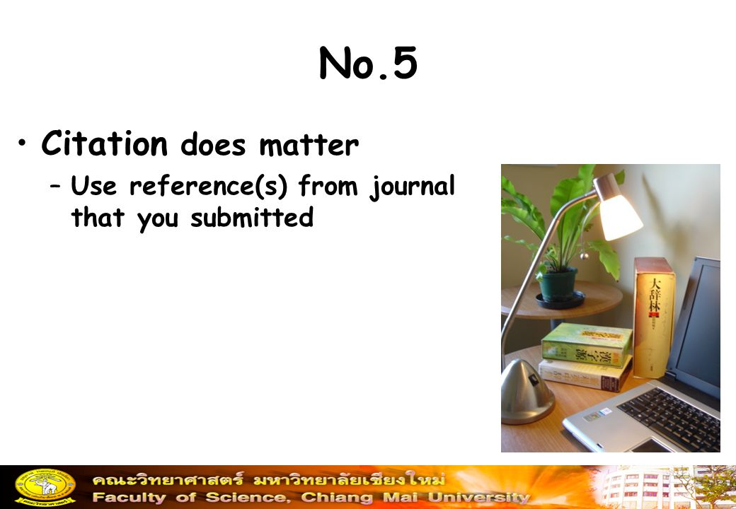 No.5 Citation does matter –Use reference(s) from journal that you submitted