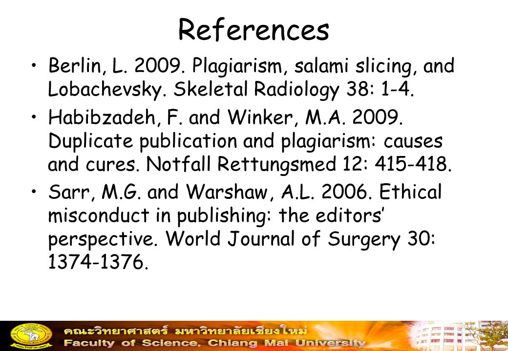 References Berlin, L.2009. Plagiarism, salami slicing, and Lobachevsky.