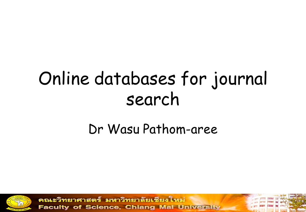Online databases for journal search Dr Wasu Pathom-aree