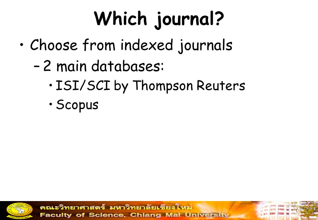 Which journal? Choose from indexed journals –2 main databases: ISI/SCI by Thompson Reuters Scopus