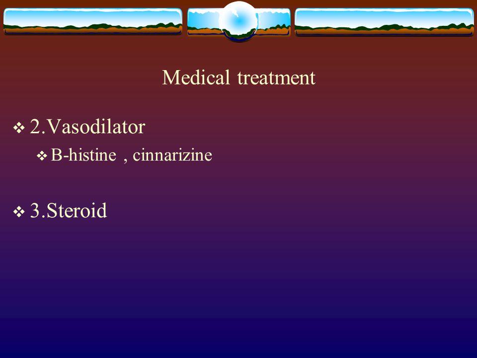 Medical treatment  2.Vasodilator  B-histine, cinnarizine  3.Steroid