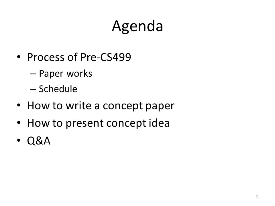 Agenda Process of Pre-CS499 – Paper works – Schedule How to write a concept paper How to present concept idea Q&A 2