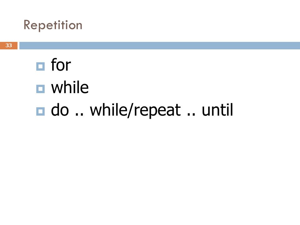 Repetition  for  while  do.. while/repeat.. until 33