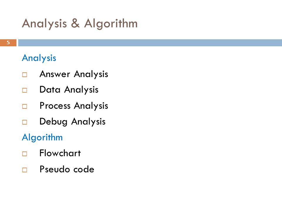 Analysis & Algorithm Analysis  Answer Analysis  Data Analysis  Process Analysis  Debug Analysis Algorithm  Flowchart  Pseudo code 5