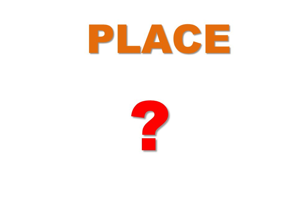 PLACE ?