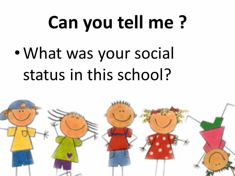 Can you tell me ? What was your social status in your family?