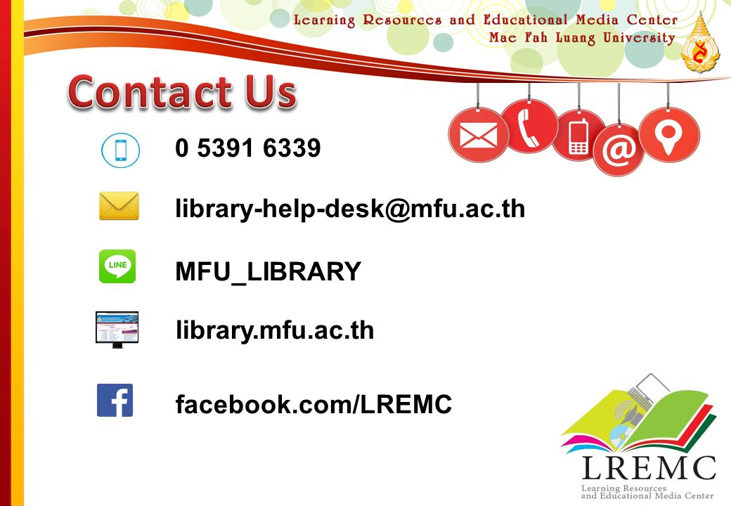 0 5391 6339 library-help-desk@mfu.ac.th MFU_LIBRARY library.mfu.ac.th facebook.com/LREMC