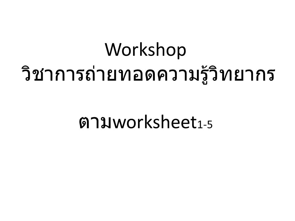 Workshop วิชาการถ่ายทอดความรู้วิทยากร ตาม worksheet 1-5