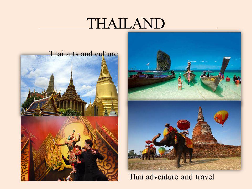 THAILAND Thai arts and culture Thai adventure and travel