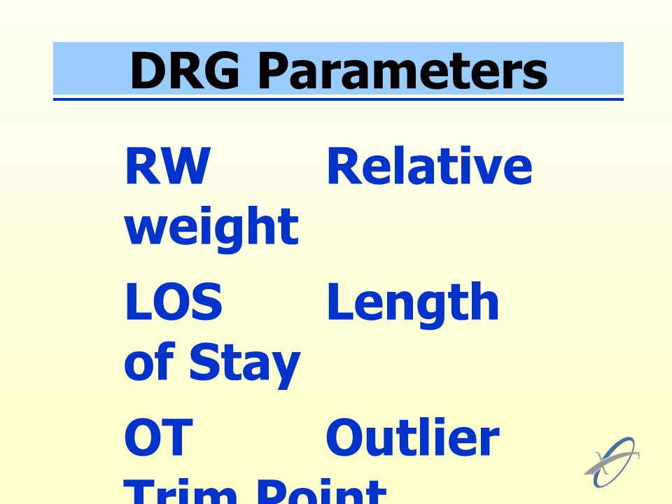 DRG Parameters RWRelative weight LOSLength of Stay OTOutlier Trim Point Adjusted Relative Weight