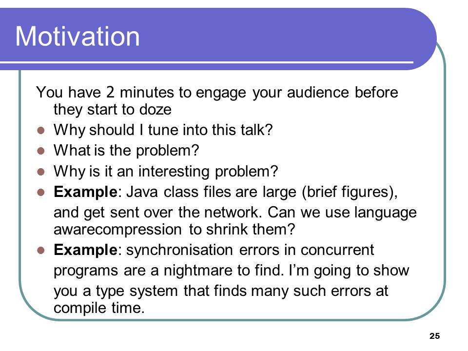 25 You have 2 minutes to engage your audience before they start to doze Why should I tune into this talk.