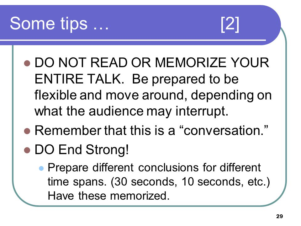 29 Some tips …[2] DO NOT READ OR MEMORIZE YOUR ENTIRE TALK.