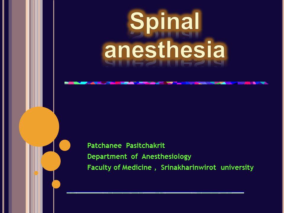 Spinal anesthesia or – subarachnoid block - intrathecal anesthesia - spinal analgesia