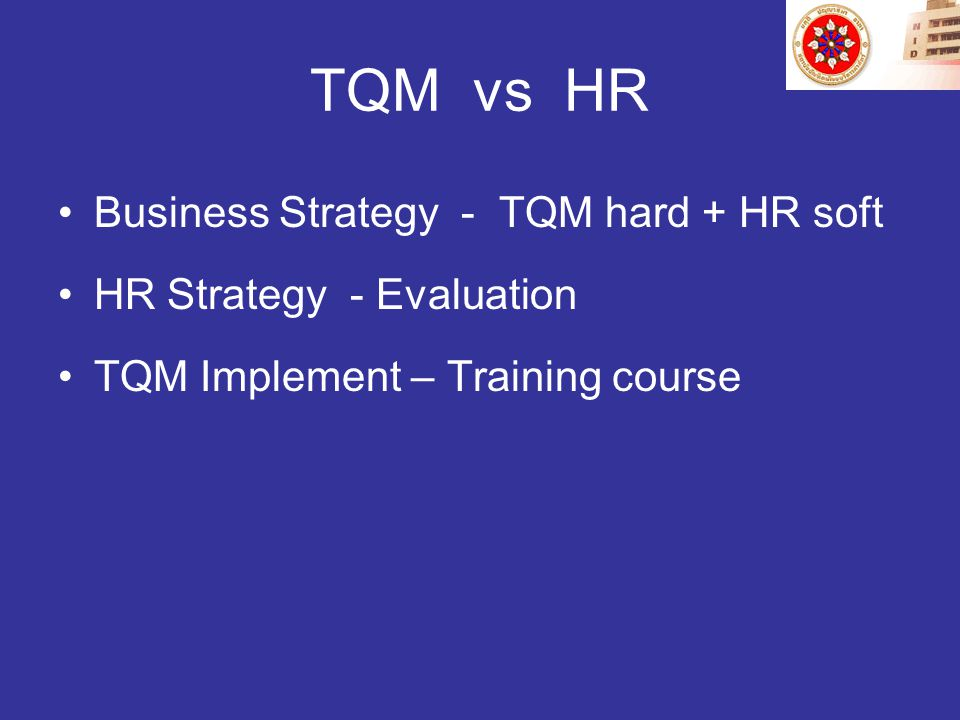 TQM vs HR Business Strategy - TQM hard + HR soft HR Strategy - Evaluation TQM Implement – Training course