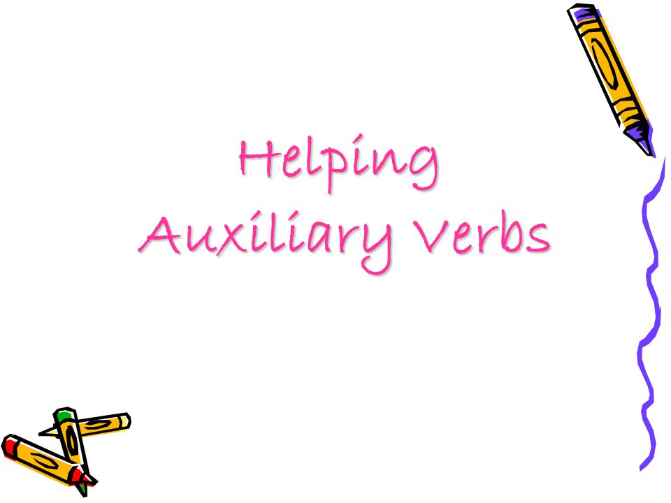 Helping Auxiliary Verbs Auxiliary Verbs