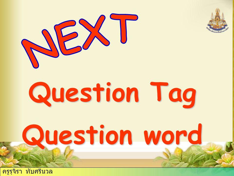 Question Tag Question word ครูรุจิรา ทับศรีนวล