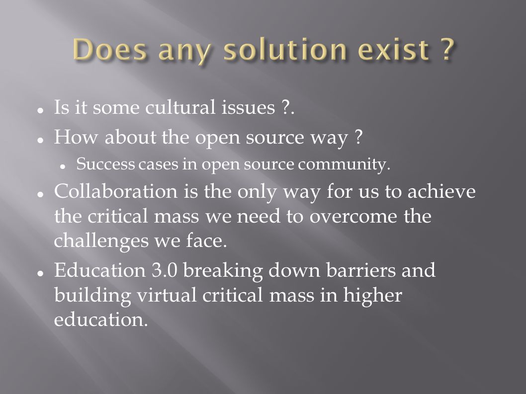 Is it some cultural issues ?. How about the open source way ? Success cases in open source community. Collaboration is the only way for us to achieve