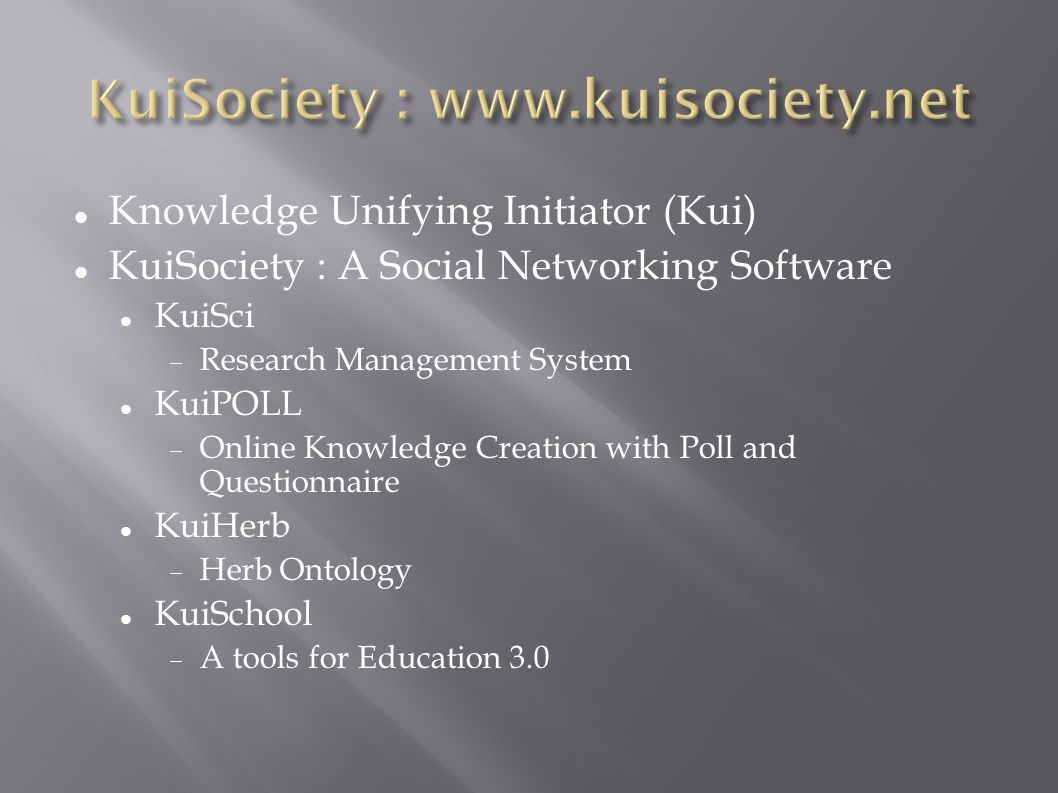 Knowledge Unifying Initiator (Kui) KuiSociety : A Social Networking Software KuiSci  Research Management System KuiPOLL  Online Knowledge Creation w