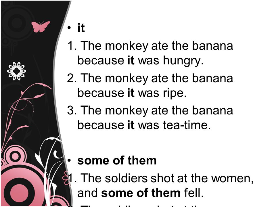 it 1. The monkey ate the banana because it was hungry.