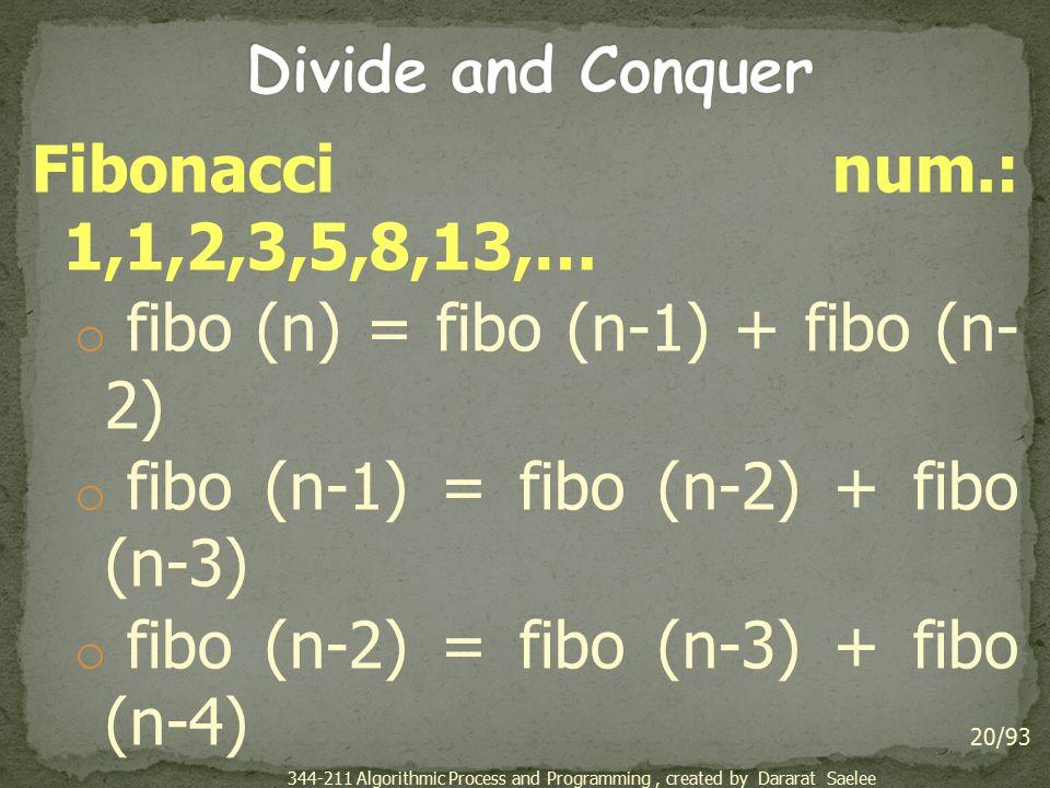 Fibonacci num.: 1,1,2,3,5,8,13,… o fibo (n) = fibo (n-1) + fibo (n- 2) o fibo (n-1) = fibo (n-2) + fibo (n-3) o fibo (n-2) = fibo (n-3) + fibo (n-4) o