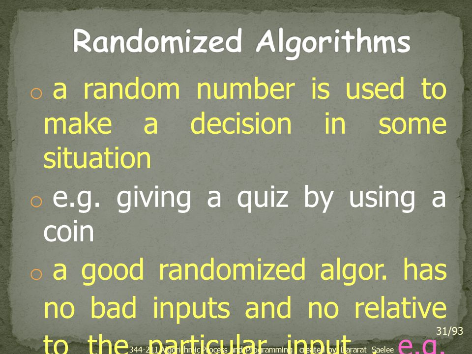 o a random number is used to make a decision in some situation o e.g. giving a quiz by using a coin o a good randomized algor. has no bad inputs and n