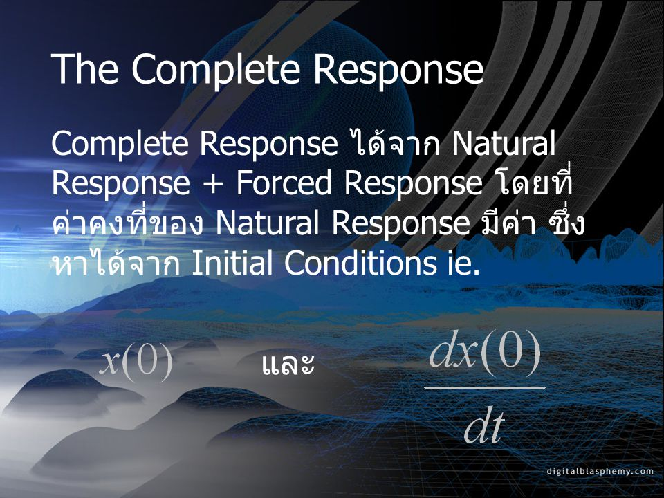 The Complete Response Complete Response ได้จาก Natural Response + Forced Response โดยที่ ค่าคงที่ของ Natural Response มีค่า ซึ่ง หาได้จาก Initial Conditions ie.