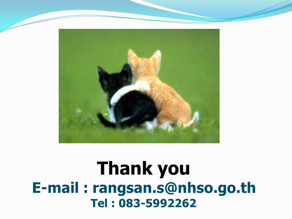 Thank you E-mail : rangsan.s@nhso.go.th Tel : 083-5992262