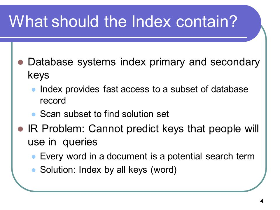 4 What should the Index contain? Database systems index primary and secondary keys Index provides fast access to a subset of database record Scan subs
