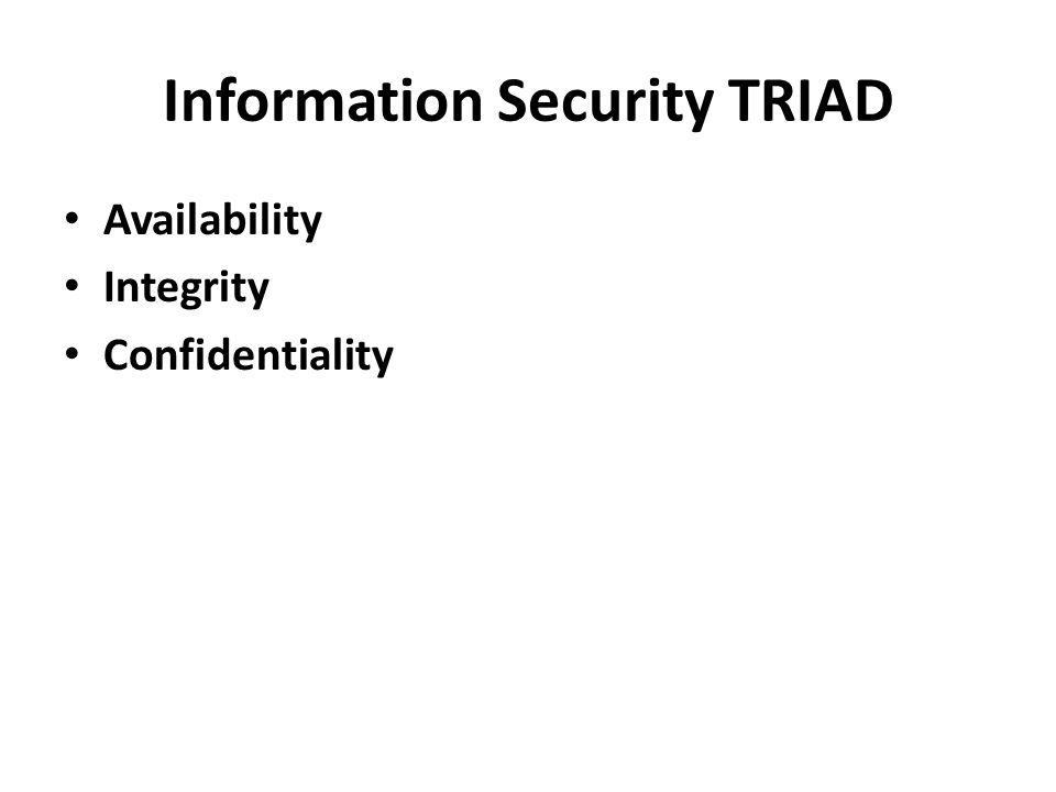Information Security TRIAD Availability Integrity Confidentiality