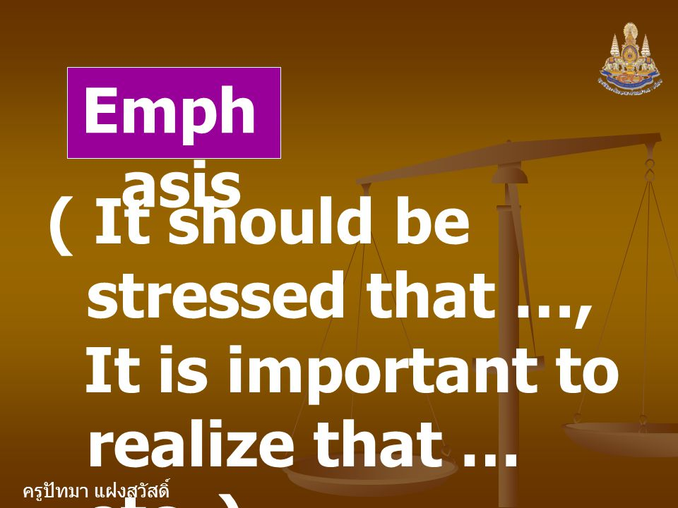 ครูปัทมา แฝงสวัสดิ์ Emph asis ( It should be stressed that …, It is important to realize that … etc. )