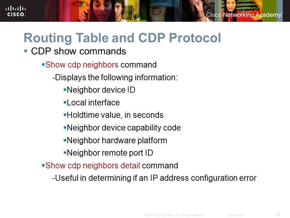 32 © 2007 Cisco Systems, Inc. All rights reserved.Cisco Public Routing Table and CDP Protocol  CDP show commands  Show cdp neighbors command -Displa