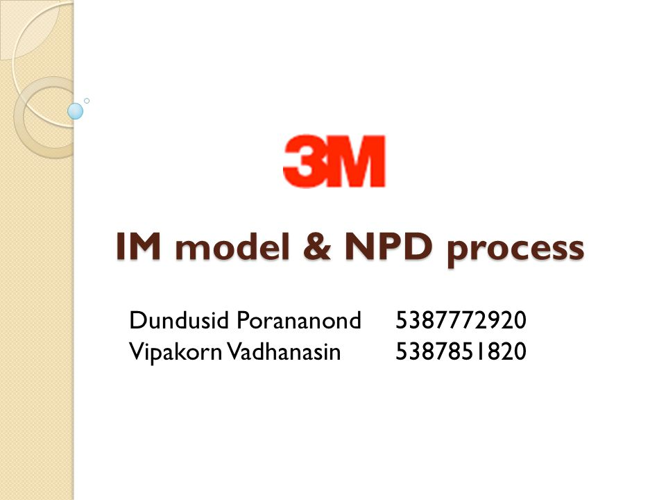 IM model & NPD process Dundusid Porananond5387772920 Vipakorn Vadhanasin5387851820