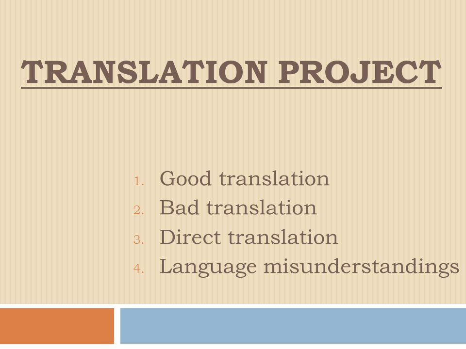TRANSLATION PROJECT 1. Good translation 2. Bad translation 3.