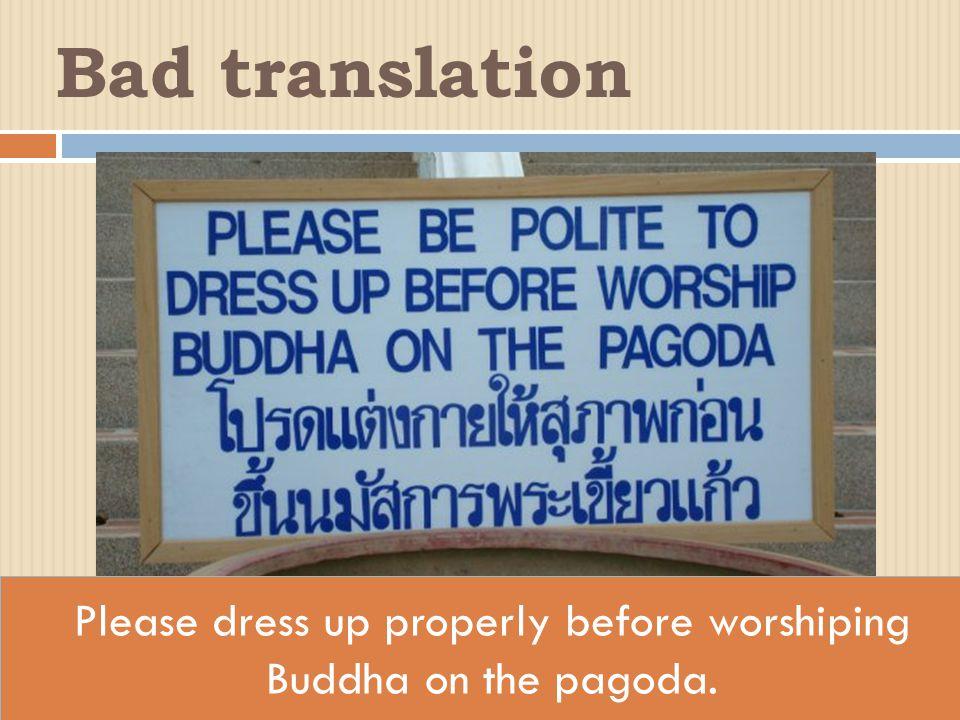 Please dress up properly before worshiping Buddha on the pagoda. Bad translation