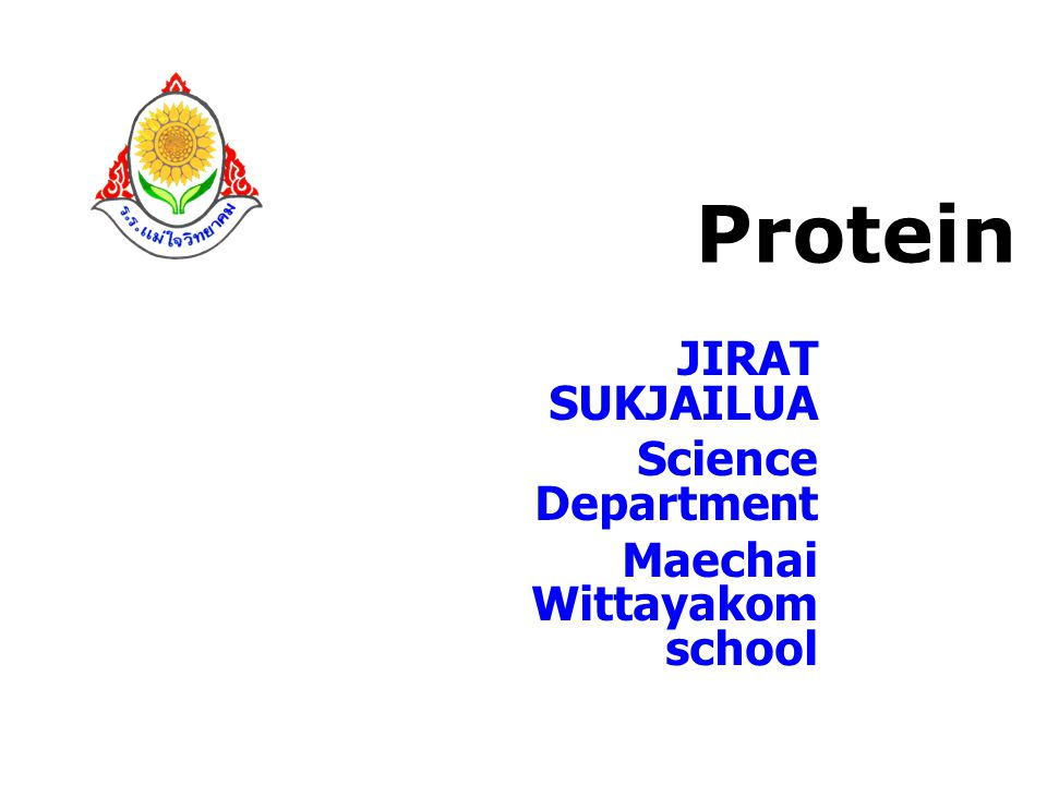 Protein JIRAT SUKJAILUA Science Department Maechai Wittayakom school