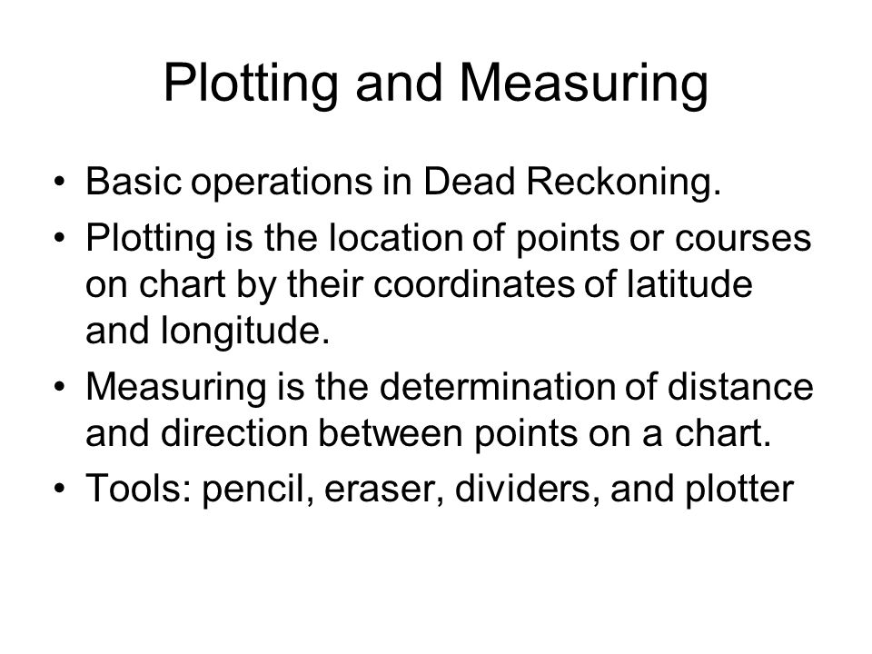 Plotting and Measuring Basic operations in Dead Reckoning.