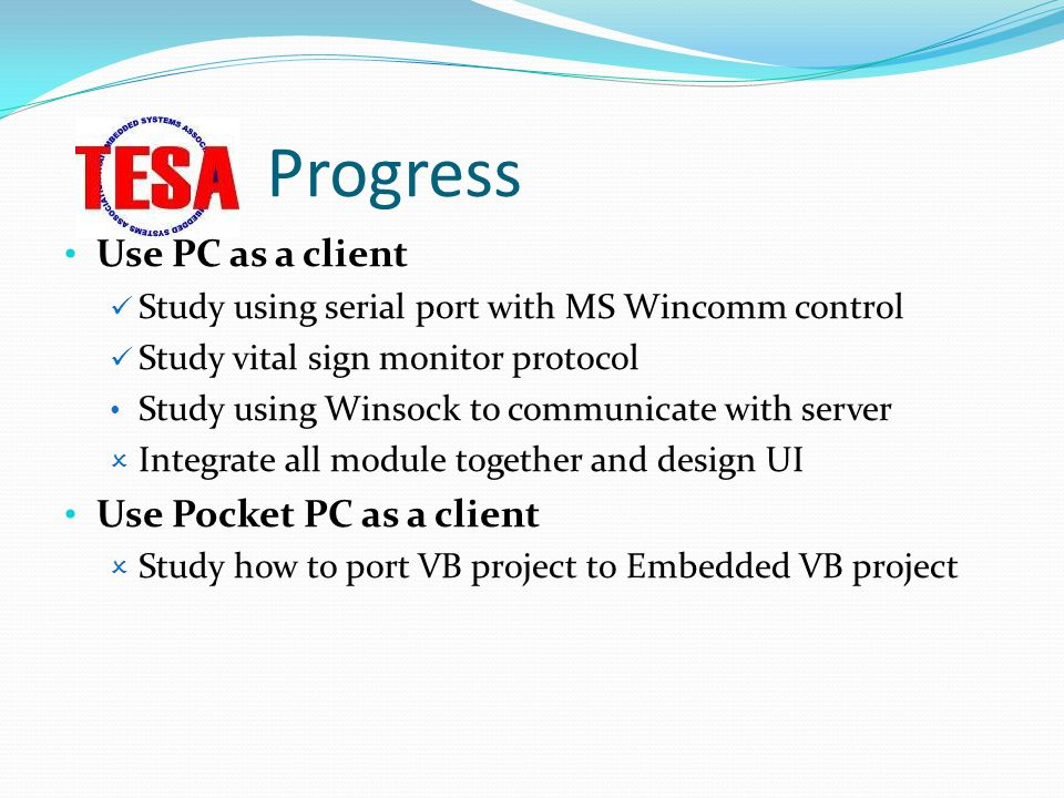 Progress Use PC as a client Study using serial port with MS Wincomm control Study vital sign monitor protocol Study using Winsock to communicate with