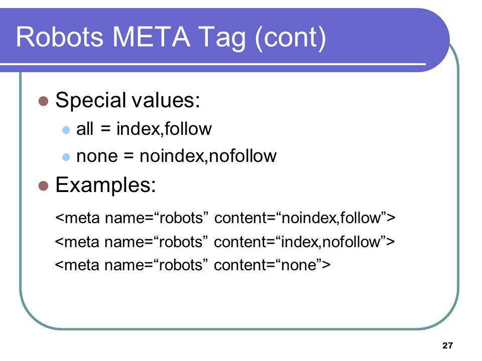 27 Robots META Tag (cont) Special values: all = index,follow none = noindex,nofollow Examples: